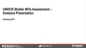 SYR_Presentation_UNHCR Shelter and NFI Assessment_Final analysis presentation_February 2017